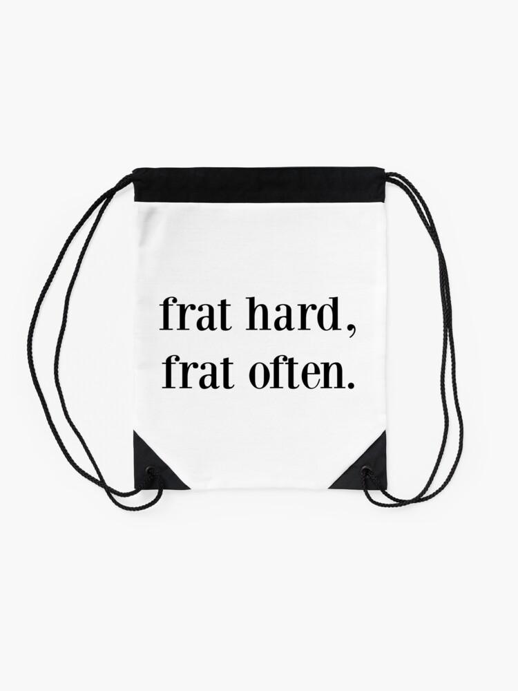 frat hard, frat often    Drawstring Bag