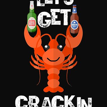 Let's Get Crackin Funny Lobster Beer Drinking T Shirt by jimwest001