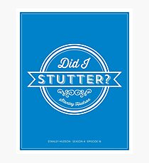 The Office Dunder Mifflin Stanley Hudson Quote - Did I Stutter? Photographic Print