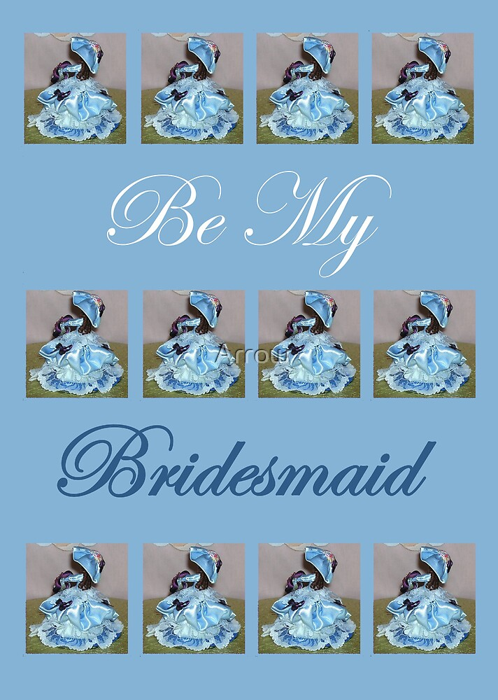 BE MY BRIDESMAID IN BLUE by Arrow