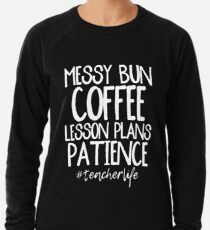 Messy Bun, Coffee, Lesson Plans Lightweight Sweatshirt