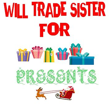 Funny Christmas Will Trade Sister For Presents T Shirt by jimwest001