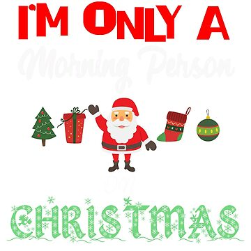 I'm Only A Morning Person Funny Christmas T Shirt by jimwest001