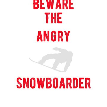 Beware The Angry Snowboarder by lilsvariety