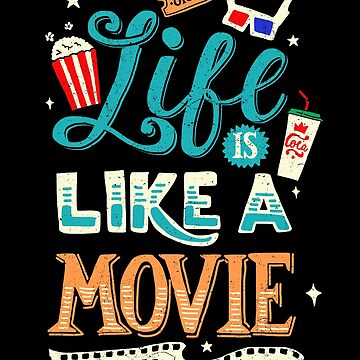 Life Is Like A Movie by kdigraphics