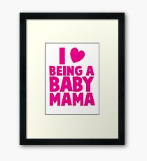 I LOVE heart Being a BABY MAMA! Framed Print