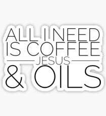 All I Need is Coffee, Jesus, and Oils Sticker
