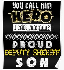 You Call Him Hero He Is Mine Proud Deputy Sheriff Son Poster
