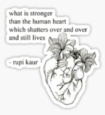 what is stronger than the human heart which shatters over and over and still lives Sticker