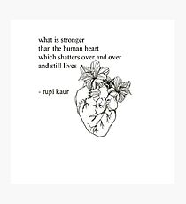 what is stronger than the human heart which shatters over and over and still lives Photographic Print