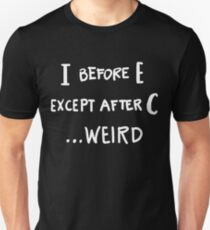 I Before E Except After C ... Weird - Funny Unisex T-Shirt