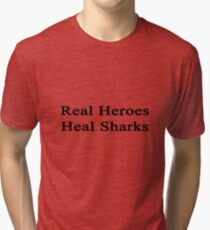 Real Heroes Heal Sharks  Tri-blend T-Shirt