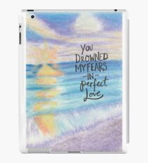You Drowned My Fears in Perfect Love iPad Case/Skin
