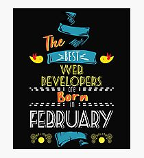 The Best Web-Developers Are Born In February Tshirt    Photographic Print