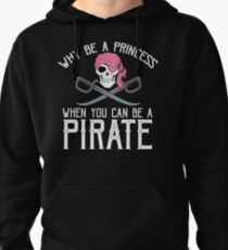 Why Be A Princess When You Can Be A Pirate? Pullover Hoodie