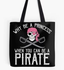 Why Be A Princess When You Can Be A Pirate? Tote Bag