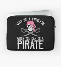 Why Be A Princess When You Can Be A Pirate? Laptop Sleeve