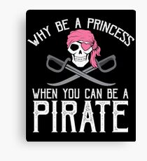Why Be A Princess When You Can Be A Pirate? Canvas Print
