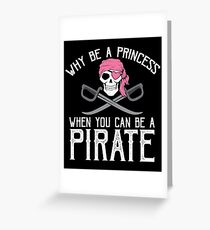 Why Be A Princess When You Can Be A Pirate? Greeting Card