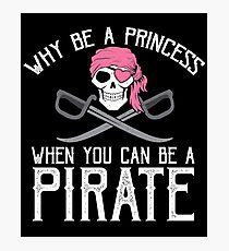 Why Be A Princess When You Can Be A Pirate? Photographic Print