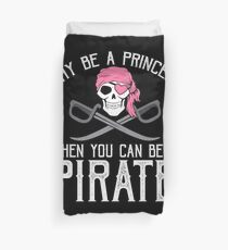 Why Be A Princess When You Can Be A Pirate? Duvet Cover