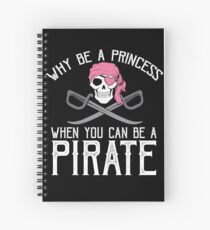Why Be A Princess When You Can Be A Pirate? Spiral Notebook