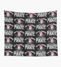 Why Be A Princess When You Can Be A Pirate? Wall Tapestry