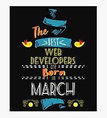 The Best Web-Developers Are Born In March Tshirt    Photographic Print