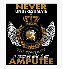 Never Underestimate The Power of A Woman Who Is An Amputee T-Shirt  Photographic Print