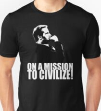 On a Missions to Civilize! T-Shirt