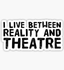 I LIVE BETWEEN REALITY AND THEATRE Sticker