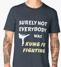 Surely Not Everybody was Kung Fu Fighting Men's Premium T-Shirt