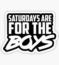 SATURDAYS ARE FOR THE BOYS Sticker