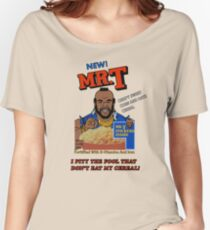 I Pity The Fool That Don't Eat My Cereal! Women's Relaxed Fit T-Shirt