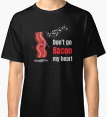 Don't Go Bacon My Heart Matching Couple Gifts Classic T-Shirt
