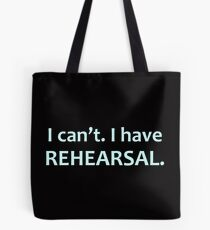 I Can't  I Have Rehearsal - Theatre Actor & Stage Manager Gifts Tote Bag