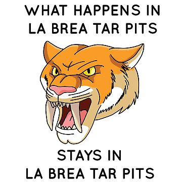 La Brea Tar Pits - Sabre Tooth Tiger by bookishwhimsy