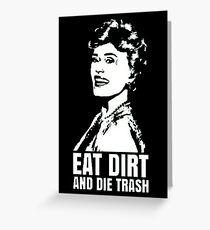 Eat Dirt And Die Trash Greeting Card