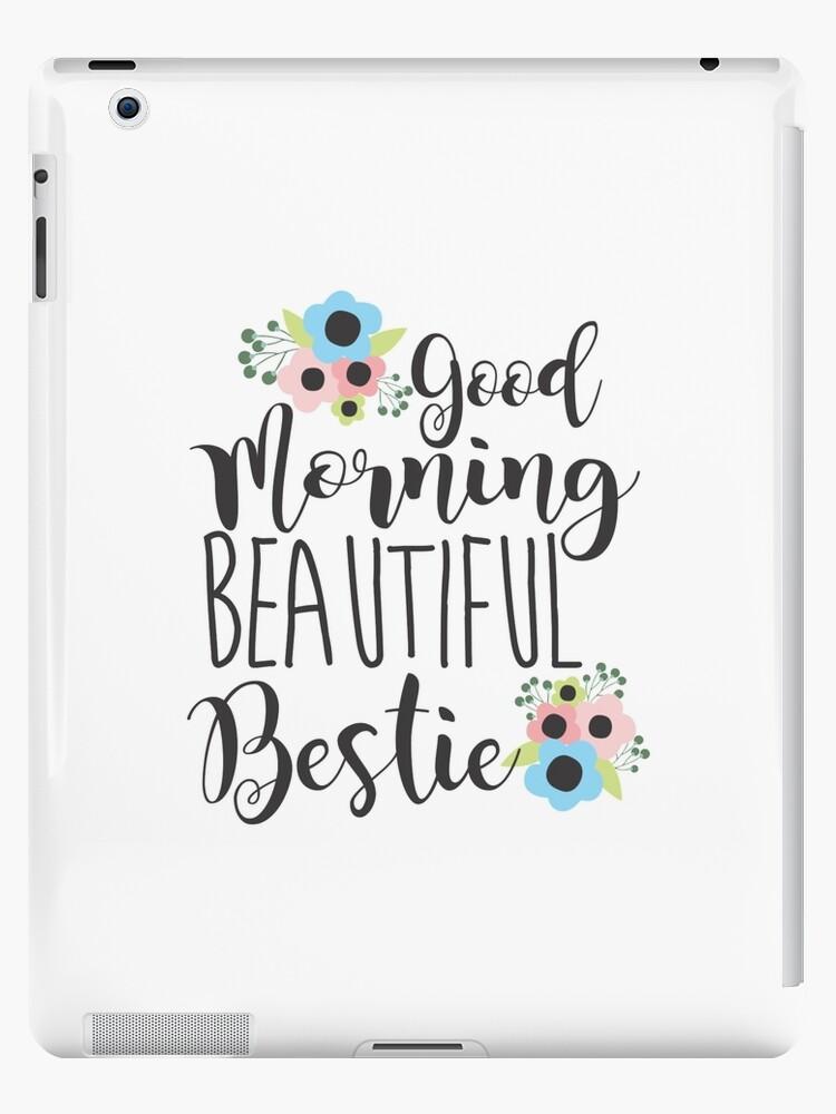 Good Morning Beautiful Bestie Friendship Bff Ipad Case Skin By Printedkicks