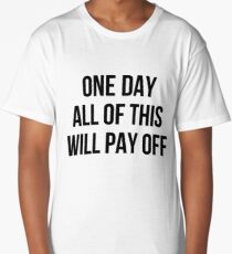 This Will All Pay Off Long T-Shirt