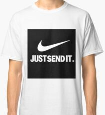 Just send it Classic T-Shirt