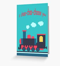 I Choo-Choo-Choose You Greeting Card