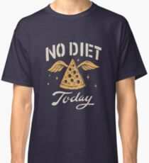 No Diet Today Classic T-Shirt
