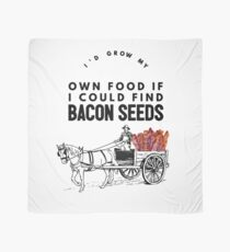 I'd Grow My Own Food If I Could Find Bacon Seeds  Scarf