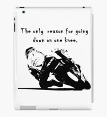 The Only Reason for Going Down On One Knee Motorcycle  iPad Case/Skin