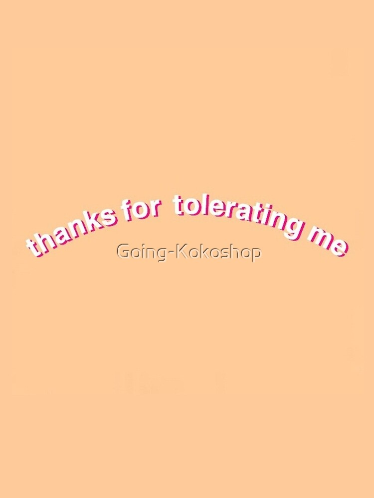 thanks for tolerating me graphic t shirt by going kokoshop redbubble