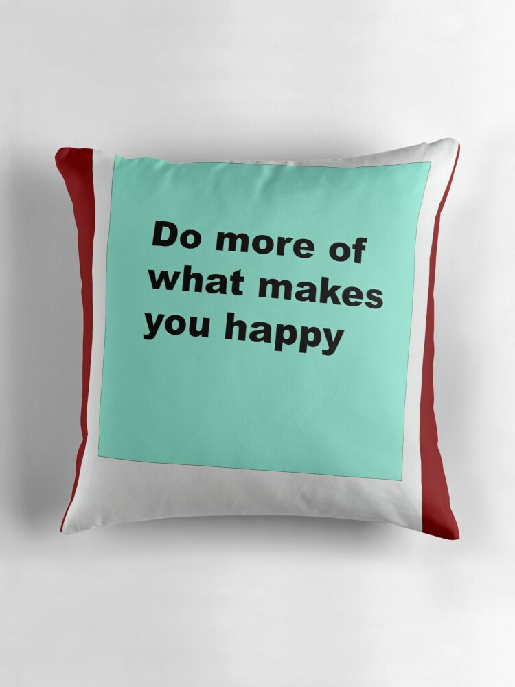 do more of what makes you happy throw pillows by. Black Bedroom Furniture Sets. Home Design Ideas