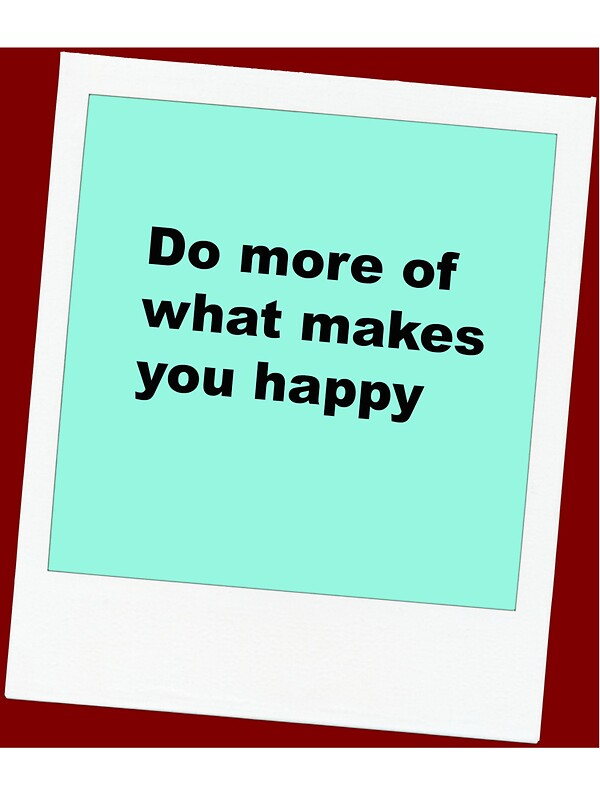do more of what makes you happy stickers by suggletdeyesx redbubble. Black Bedroom Furniture Sets. Home Design Ideas