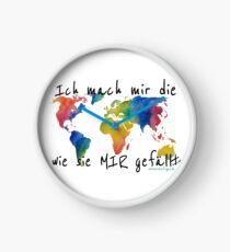 Ich mach mir die Welt wie sie mir gefällt Uhr