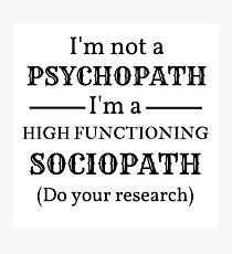 Holmes I'm not a Psychopath, I'm a High-functioning Sociopath - Do your research Photographic Print
